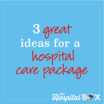 Three Great Ideas For A Hospital Care Package