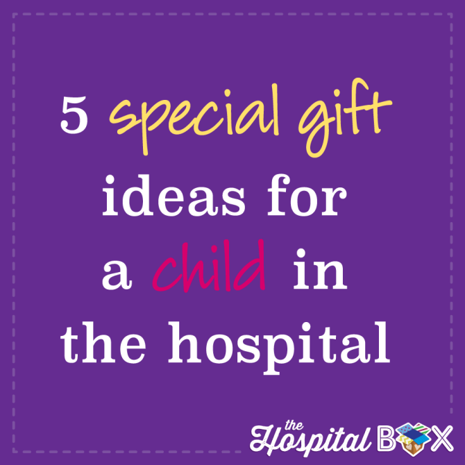 Special Gifts For A Child In The Hospital