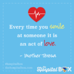 Every time you smile at someone it is an act of love. Mother Teresa