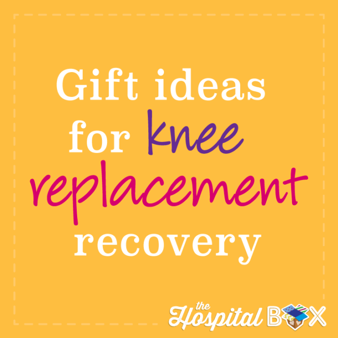 Gift Ideas For Knee Replacement Surgery The Hospital Box